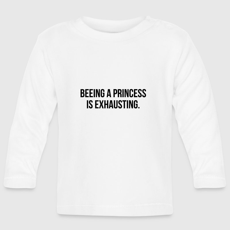 BEING A PRINCESS IS EXHAUSTING - Baby Long Sleeve T-Shirt