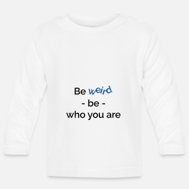 Autonomous be weird, be who you are, gift, idea, autonomous - Baby Longsleeve Shirt