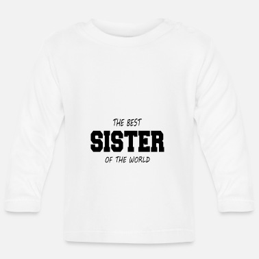 Lieben The best Sister of the world - Baby Langarmshirt