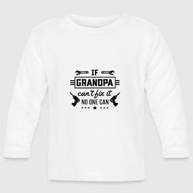 If Grandpa can't fix it no one can - Langærmet babyshirt
