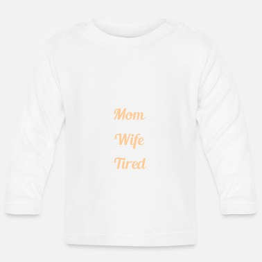 Super SUPER MOM - SUPER WIFE - SUPER TIRED - Baby Longsleeve Shirt