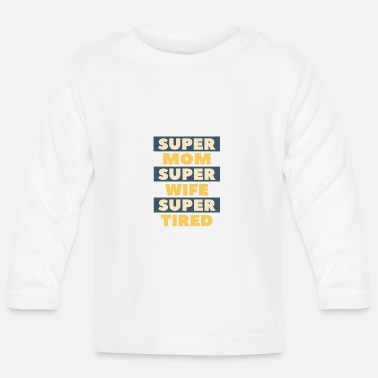Super Super mother - super wife - super tired - Baby Longsleeve Shirt