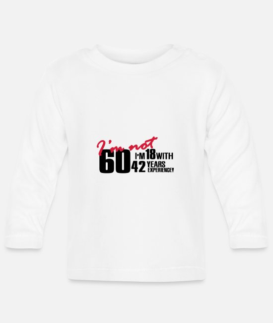 Party Baby Long-Sleeved Shirts - I'm not 60, I'm 18 with 42 years experience - Baby Longsleeve Shirt white
