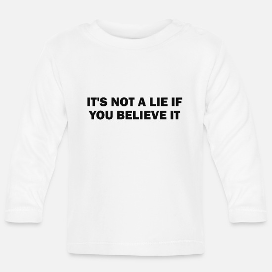 Lie Baby Clothes - It's not a lie if you believe it - Baby Longsleeve Shirt white