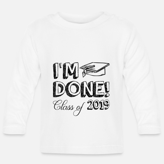 Class Baby Clothes - I`m done Class of 2019 graduation gift - Baby Longsleeve Shirt white