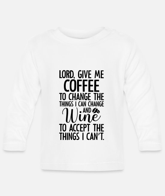 Coffee Bean Baby Clothes - Lord give me coffee to change the things - Baby Longsleeve Shirt white