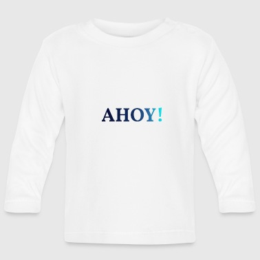 Ahoy AHOY! - Baby Long Sleeve T-Shirt