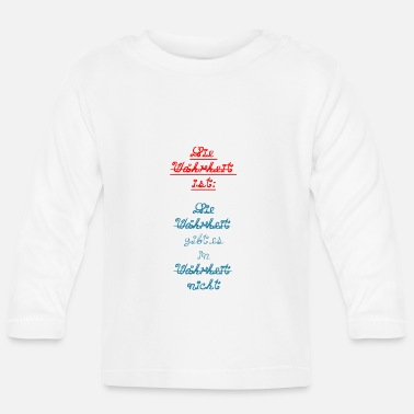Truth The truth is truth is in truth ... - Baby Longsleeve Shirt