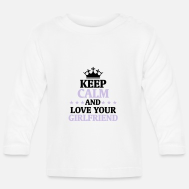 STAY COOL AND LOVE YOUR GIRLFRIEND! - Baby Long Sleeve T-Shirt