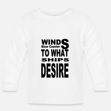 WINDS BLOW COUNTER TO WHAT SHIPS DESIRE - Baby Longsleeve Shirt