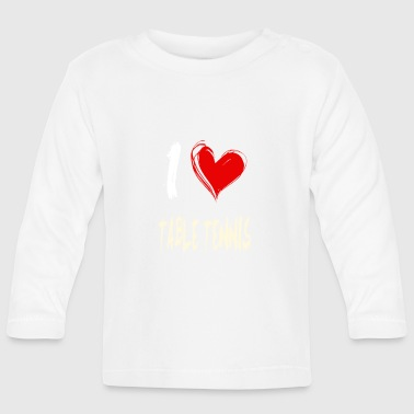 I love tennis de table - T-shirt manches longues Bébé