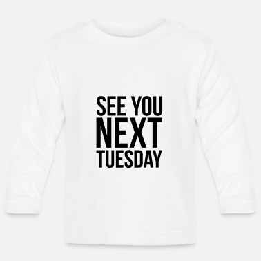 Offensive See you next Tuesday - Baby Longsleeve Shirt