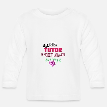 Tutor Being a Tutor - Baby Langarmshirt