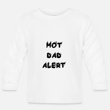 Hot Dad Alert Hot Father Alert Caution Gift Idea Father's Day - Baby Longsleeve Shirt