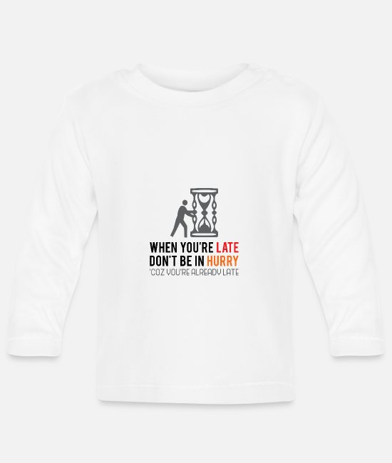 Present Baby Long-Sleeved Shirts - Relax when you are too late - Baby Longsleeve Shirt white