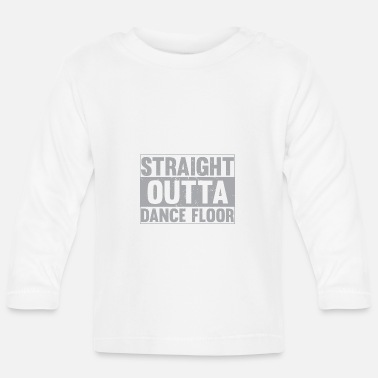 Dance Floor Straight outta dance floor - Baby Longsleeve Shirt