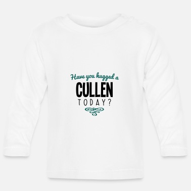 Cullen have you hugged a cullen name today - Baby Longsleeve Shirt