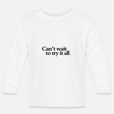 Can´t wait to try it all - Baby longsleeve