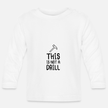 Drill This Is Not A Drill - Baby Longsleeve Shirt
