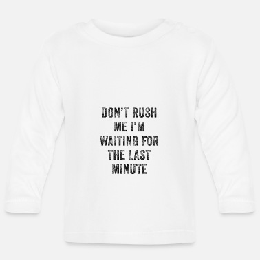 Celebrate Don't Rush Me I'm Waiting For The Last Minute - Baby Longsleeve Shirt