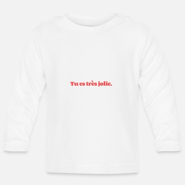 Chic Tu es tres jolie You are pretty - Baby Longsleeve Shirt