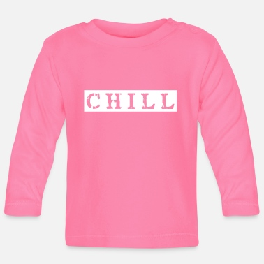 Chill chill chillen chill out - Baby Langarmshirt
