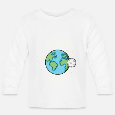 The Rotation Of The Earth Really Makes My Day Rotation Of The Earth Really Makes My Day Geschenk - Baby Langarmshirt