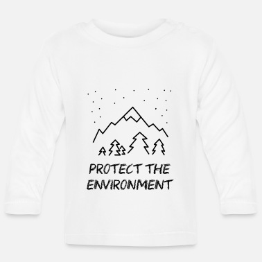 Protection Of The Environment Protect the Environment - Protect our environment! - Baby Longsleeve Shirt