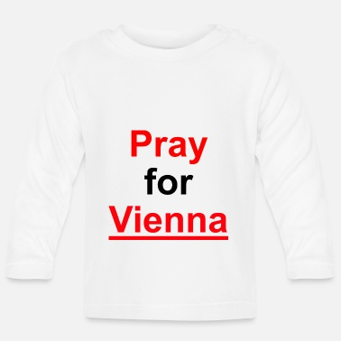 Pray Pray for Vienna -Pray for Austria - Pray for Vienna - Baby Longsleeve Shirt