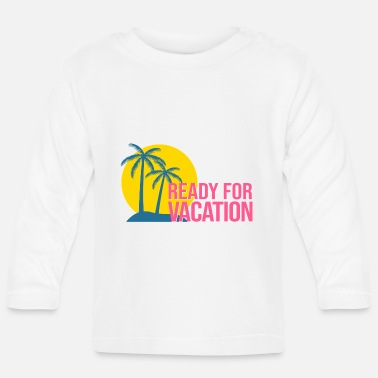 Ready For Vacation READY FOR VACATION - Baby Longsleeve Shirt