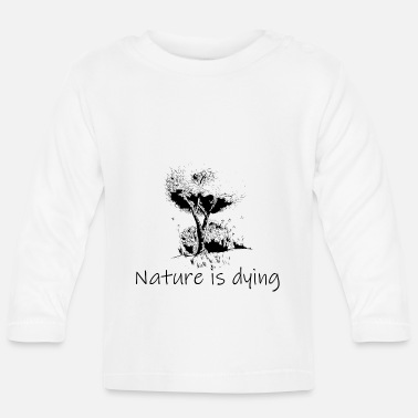 Naturschutz Nature is dying - Baby Langarmshirt