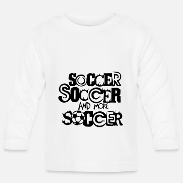 Soccer Ball soccer and more soccer ball - Baby Longsleeve Shirt