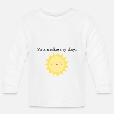 Makes My Day You make my day. - Baby Langarmshirt