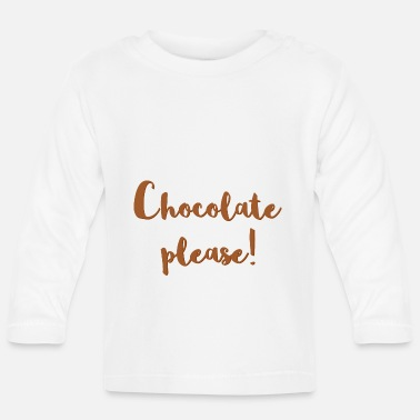 Chocolate Chocolate please! Chocolate. More chocolate! - Baby Long Sleeve T-Shirt