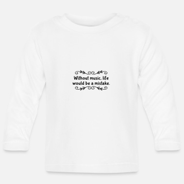 without music life is a mistake gift idea - Baby Longsleeve Shirt