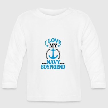 I LOVE MY FRIEND WHO WORKS IN THE NAVY! - Baby Long Sleeve T-Shirt