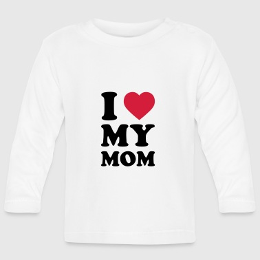 I LOVE MY MOM - Baby Long Sleeve T-Shirt