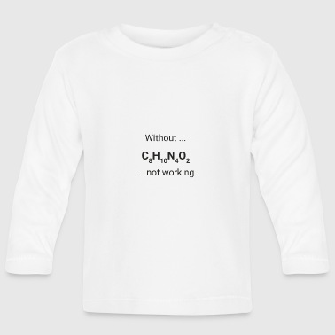 Without ... coffee ... not working - Baby Long Sleeve T-Shirt