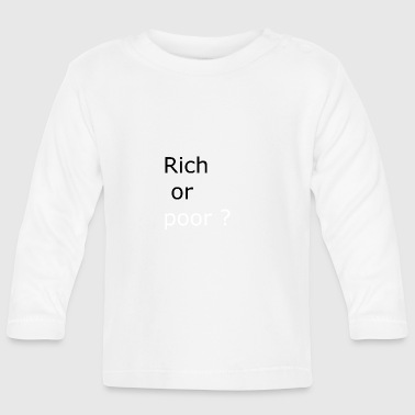 Rich or poor. ( black and white) - Baby Long Sleeve T-Shirt