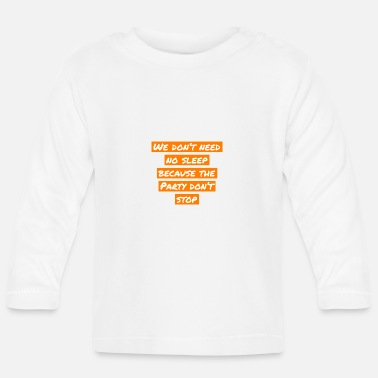 we don't need no sleep cause the Party don't stop - Baby Langarmshirt