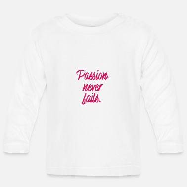 Passion never fails - Baby Longsleeve Shirt