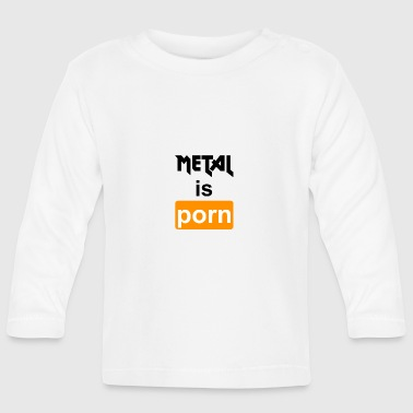 Metal is porn - Heavy metal is porn - Baby Long Sleeve T-Shirt
