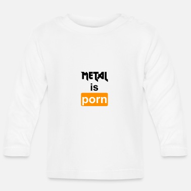 Porn Metal is porn - Heavy metal is porn - Baby Long Sleeve T-Shirt