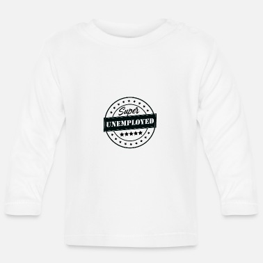 Unemployed Super UNEMPLOYED - Baby Longsleeve Shirt