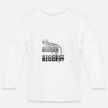 Big Big Bigger Biggest Big Bigger Plus grand - T-shirt manches longues Bébé