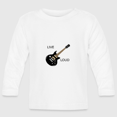 LIVE LOUD - Baby Long Sleeve T-Shirt
