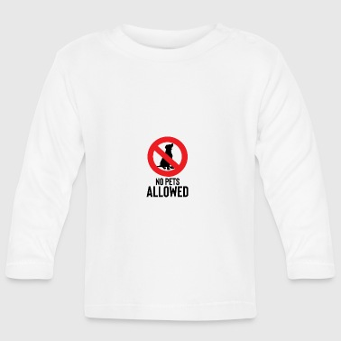 No pets allowed - No pets allowed - Baby Long Sleeve T-Shirt