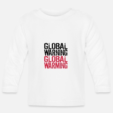 Global Global Warning - Global Warming - Maglietta maniche lunghe neonato