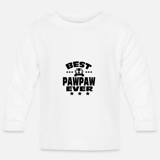 """best Pawpaw"" Baby Clothes - BEST PAWPAW EVER - Baby Longsleeve Shirt white"