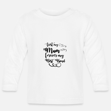 Day First my mum forever my best friend - Baby longsleeve